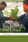 Black, White, and Green: Farmers Markets, Race, and the Green Economy (Geographies of Justice and Social Transformation #13) Cover Image
