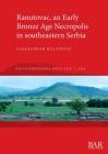 Ranutovac, an Early Bronze Age Necropolis in southeastern Serbia (BAR International #2978) Cover Image