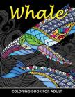 Whale Coloring Book for Adults: Unique Coloring Book Easy, Fun, Beautiful Coloring Pages for Adults and Grown-up Cover Image