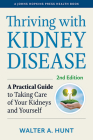 Thriving with Kidney Disease: A Practical Guide to Taking Care of Your Kidneys and Yourself (Johns Hopkins Press Health Books) Cover Image
