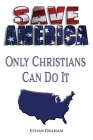 Save America: Only the Christians Can Do It Cover Image