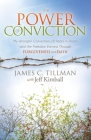 The Power of Conviction: My Wrongful Conviction 18 Years in Prison and the Freedom Earned Through Forgiveness and Faith (Morgan James Faith) Cover Image