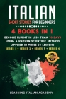 Italian Short Stories for Beginners: 4 Books in 1: Become Fluent in Less Than 30 Days Using a Proven Scientific Method Applied in These 50 Lessons. (S Cover Image