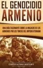El Genocidio Armenio: Una Guía Fascinante sobre la Masacre de los Armenios por los Turcos del Imperio Otomano Cover Image
