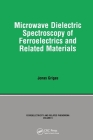 Microwave Dielectric Spectroscopy of Ferroelectrics and Related Materials (Ferroelectricity and Related Phenomena) Cover Image
