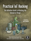 Practical IoT Hacking: The Definitive Guide to Attacking the Internet of Things Cover Image