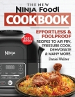 The New Ninja Foodi Cookbook: Effortless & Foolproof Recipes to Air Fry, Pressure Cook, Dehydrate & Many More (2021 Edition) Cover Image