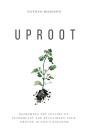 Uproot: Reframing the Feeling of Inadequacy and Reclaiming Your Ground in God's Kingdom Cover Image