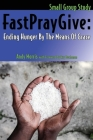 FastPrayGive: Ending Hunger By The Means Of Grace Cover Image
