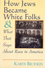 How Jews Became White Folks: And What That Says about Race in America Cover Image