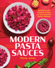 Modern Pasta Sauces: Delicious and Creative Twists on Your Favorite Classic Recipes Cover Image