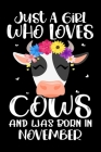 Just A Girl Who Loves Cats And Was Born In November: Beautiful Cow Lover Owner Gifts Journal - Gift for Girls Women Who Really Love Cows and Was Born Cover Image