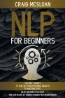 NLP For Beginners: The Dirty Secret To Take Off Your Personal Growth To Another Level, Enjoy Business Success and Win In Life By Understa Cover Image