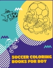 Soccer Coloring Books for boy: Exclusive Coloring Book For Kids, Football, Baseball, Soccer, lovers and Includes Bonus Activity 100 Pages (Coloring B Cover Image