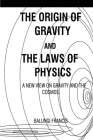 The Origin of Gravity and the laws of Physics Cover Image