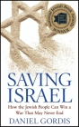 Saving Israel: How the Jewish People Can Win a War That May Never End Cover Image