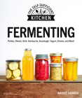 Fermenting: Pickles, Kimchi, Kefir, Kombucha, Sourdough, Yogurt, Cheese and More! (The Self-Sufficient Kitchen) Cover Image