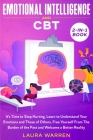 Emotional Intelligence and CBT 2-in-1 Book: It's Time to Stop Hurting. Learn to Understand Your Emotions and Those of Others, Free Yourself From The B Cover Image