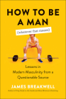 How to Be a Man (Whatever That Means): Lessons in Modern Masculinity from a Questionable Source Cover Image