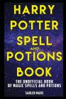 Harry Potter Spell and Potions Book: The Unofficial Book of Magic Spells and Potions Cover Image
