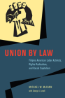 Union by Law: Filipino American Labor Activists, Rights Radicalism, and Racial Capitalism (Chicago Series in Law and Society) Cover Image