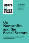 Hbr's 10 Must Reads on Nonprofits and the Social Sectors (Featuring What Business Can Learn from Nonprofits by Peter F. Drucker) Cover Image