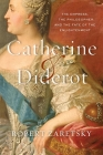 Catherine & Diderot: The Empress, the Philosopher, and the Fate of the Enlightenment Cover Image