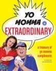 Yo Momma So Extraordinary: A Treasury of Yo Momma Compliments Cover Image