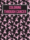 Coloring Through Cancer: Fighting Breast Cancer Coloring Book For Adults Great Gifts For Women Cover Image