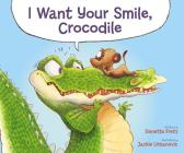 I Want Your Smile, Crocodile Cover Image