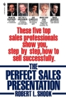 The Perfect Sales Presentation: These Five Top Sales Professionals Show You, Step by Step, How to Sell Successfully Cover Image