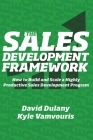 The Sales Development Framework: How to Build and Scale a Highly Productive Sales Development Program Cover Image