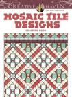 Creative Haven Mosaic Tile Designs Coloring Book (Creative Haven Coloring Books) Cover Image