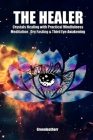 The Healer: Crystals Healing with Practical Mindfulness Meditation, Dry Fasting & Third Eye Awakening Cover Image