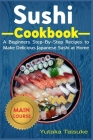 Sushi Cookbook: A Beginners Step-By-Step Recipes to Make Delicious Japanese Sushi at Home Cover Image