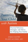 Parenting Your Child with Autism: Practical Solutions, Strategies, and Advice for Helping Your Family Cover Image