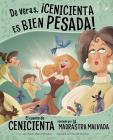 de Veras, ¡cenicienta Es Bien Pesada!: El Cuento de Cenicienta Contado Por La Madrastra Malvada Cover Image
