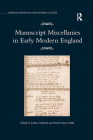 Manuscript Miscellanies in Early Modern England (Material Readings in Early Modern Culture) Cover Image