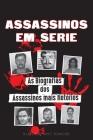 Assassinos em Série: As Biografias dos Assassinos mais Notórios (Dentro das Mentes e Métodos dos Psicopatas, Sociopatas e Torturadores) Cover Image