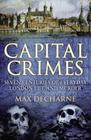 Capital Crimes: Seven Centuries of London Life and Murder Cover Image