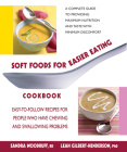 Soft Foods for Easier Eating Cookbook: Easy-To-Follow Recipes for People Who Have Chewing and Swallowing Problems Cover Image