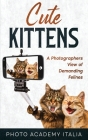 Cute Kittens: A Photographers View of Demanding Felines Cover Image