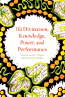 Ifá Divination, Knowledge, Power, and Performance (African Expressive Cultures) Cover Image