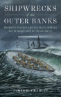 Shipwrecks of the Outer Banks: Dramatic Rescues and Fantastic Wrecks in the Graveyard of the Atlantic Cover Image