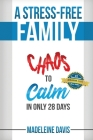 A Stress-Free Family: Chaos to Calm in Only 28 Days Cover Image