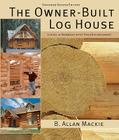 The Owner-Built Log House: Living in Harmony with Your Environment Cover Image