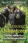 Among Chimpanzees: Field Notes from the Race to Save Our Endangered Relatives Cover Image