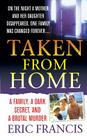 Taken From Home: A Father, a Dark Secret, and a Brutal Murder Cover Image