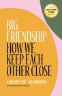 Big Friendship: How We Keep Each Other Close Cover Image