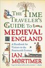 The Time Traveler's Guide to Medieval England: A Handbook for Visitors to the Fourteenth Century Cover Image